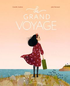 Le grand voyage - Camille Andros, Julie Morstad