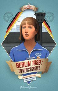 Berlin, 1989 : un mur s'écroule - Sophie Humann