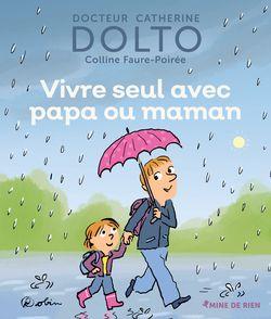Vivre seul avec papa ou maman - Catherine Dolto, Colline Faure-Poirée,  Robin