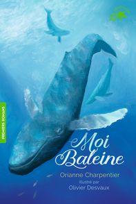 Moi, Baleine - Orianne Charpentier, Olivier Desvaux