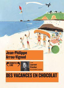 Des vacances en chocolat - Jean-Philippe Arrou-Vignod