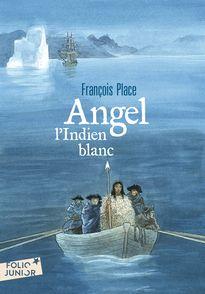 Angel, l'Indien blanc - François Place