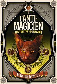 L'Anti-magicien, 5 - Sébastien de Castell