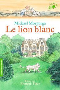 Le lion blanc - Michael Morpurgo, François Place