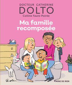 Ma famille recomposée - Catherine Dolto, Colline Faure-Poirée,  Robin
