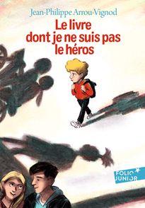 Le livre dont je ne suis pas le héros - Jean-Philippe Arrou-Vignod