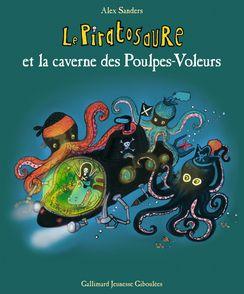 Le Piratosaure et la caverne des poulpes voleurs - Alex Sanders