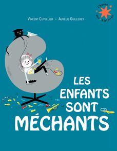 Les enfants sont méchants - Vincent Cuvellier, Aurélie Guillerey