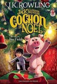 Jack et la grande aventure du Cochon de Noël - Jim Field, J.K. Rowling