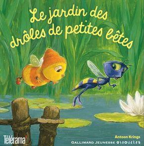Le jardin des drôles de petites bêtes - Antoon Krings