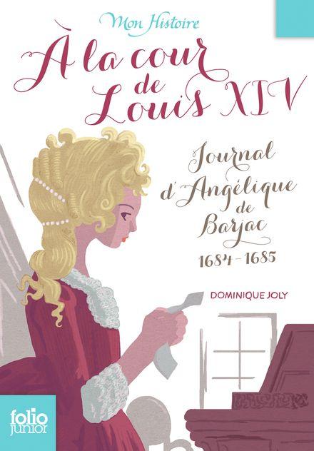 À la cour de Louis XIV - Dominique Joly