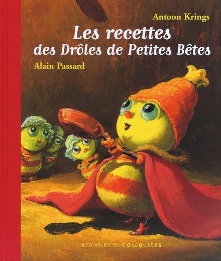 Les recettes des Drôles de Petites Bêtes - Antoon Krings, Alain Passard