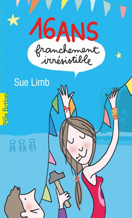 16 ans, franchement irrésistible - Sue Limb