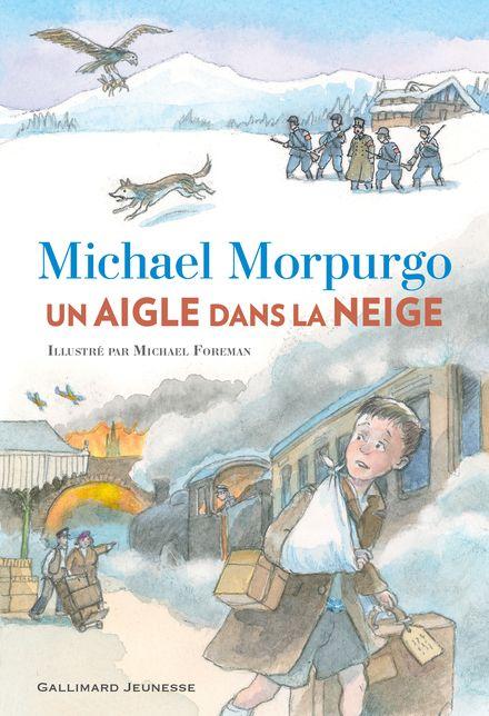 Un aigle dans la neige - Michael Foreman, Michael Morpurgo