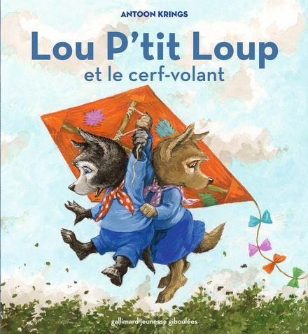 Lou P'tit Loup et le cerf-volant - Antoon Krings