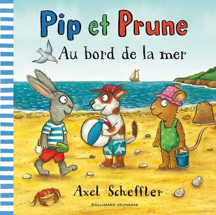 Pip et Prune : Au bord de la mer - Axel Scheffler