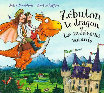 Zébulon le dragon et les médecins volants - Julia Donaldson, Axel Scheffler