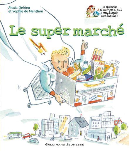 Le super marché - Alice Charbin, Alexia Delrieu, Sophie de Menthon
