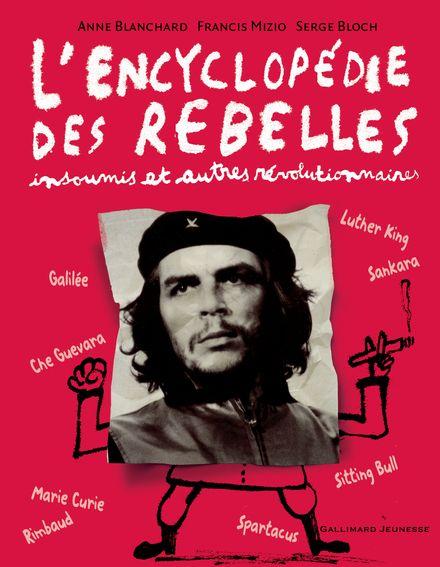 L'encyclopédie des rebelles, insoumis et autres révolutionnaires - Anne Blanchard, Serge Bloch, Francis Mizio