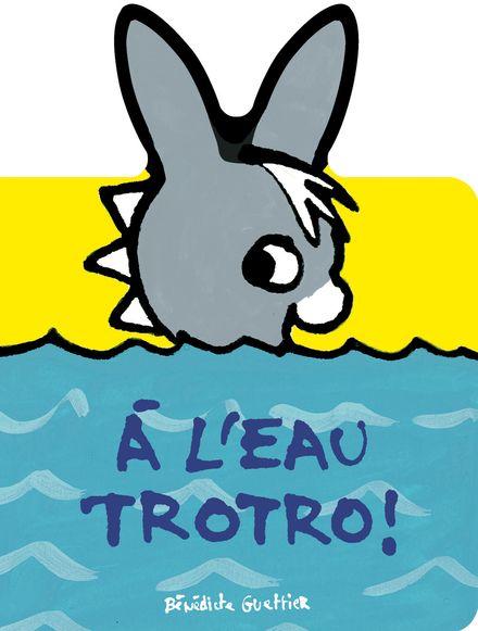 À l'eau Trotro! - Bénédicte Guettier