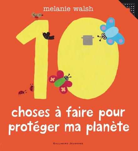 Les 10 choses à faire pour protéger ma planète - Melanie Walsh