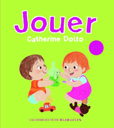 Jouer - Catherine Dolto, Colline Faure-Poirée, Amélie Graux