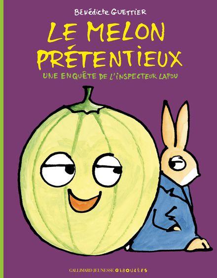 Le melon prétentieux - Bénédicte Guettier