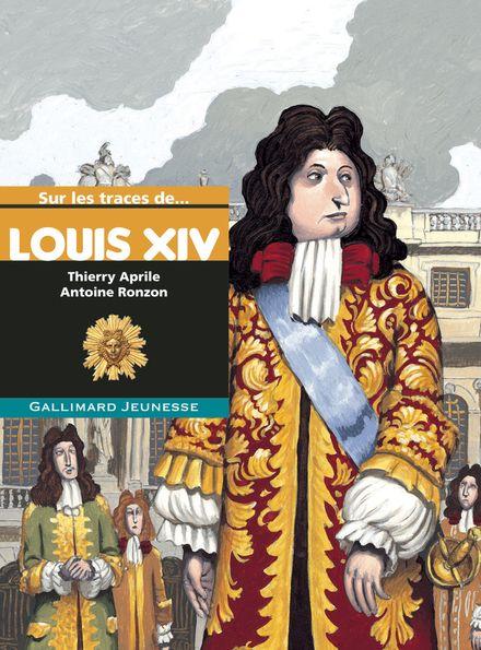 Sur les traces de Louis XIV - Thierry Aprile, Antoine Ronzon