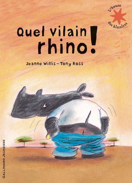 Quel vilain rhino! - Tony Ross, Jeanne Willis