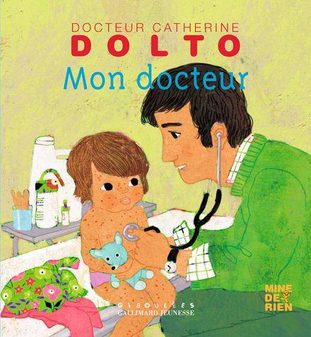 Mon docteur - Catherine Dolto, Colline Faure-Poirée, Frédérick Mansot