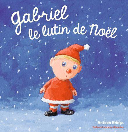 Gabriel le lutin de Noël - Antoon Krings