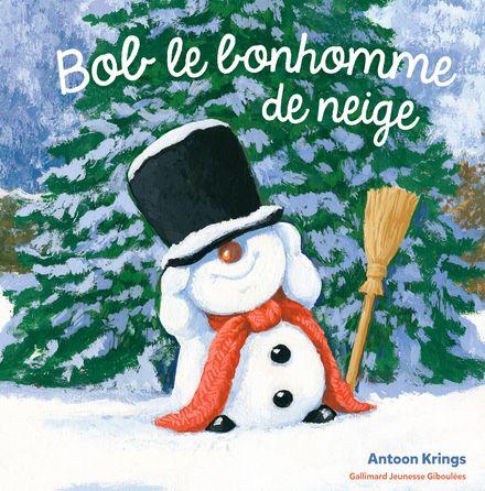 Bob le bonhomme de neige - Antoon Krings
