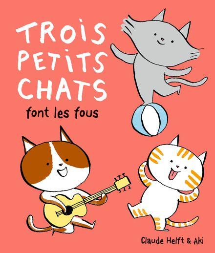 Trois petits chats font les fous -  Aki, Claude Helft