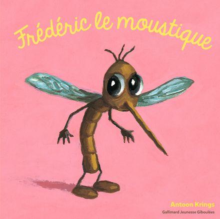Frédéric le moustique - Antoon Krings