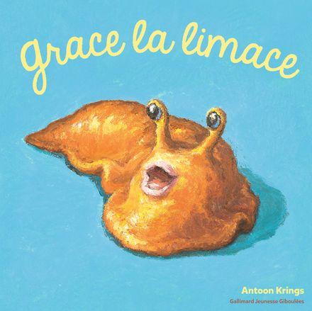 Grace la limace - Antoon Krings