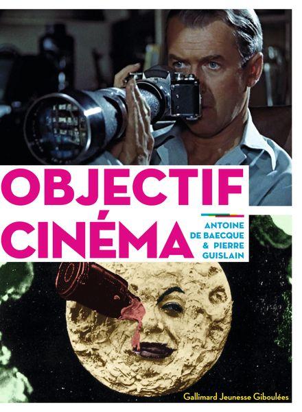 Objectif Cinéma - Antoine de Baecque, Pierre Guislain
