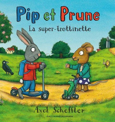 Pip et Prune : La super-trottinette - Axel Scheffler