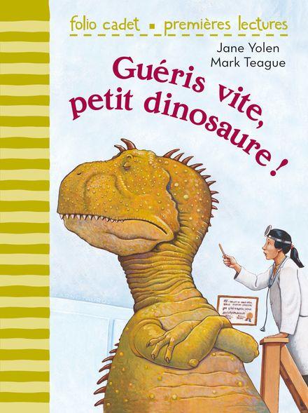 Guéris vite, petit dinosaure! - Mark Teague, Jane Yolen