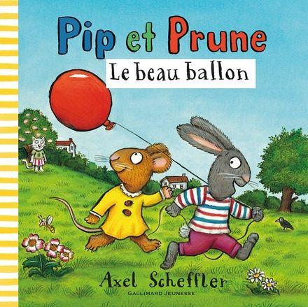 Pip et Prune : Le beau ballon - Axel Scheffler
