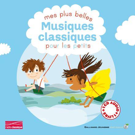 Mes plus belles musiques classiques pour les petits - Cécile Gambini, Élisa Géhin, Anouk Ricard, Charlotte Roederer