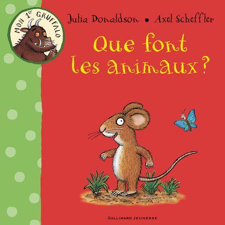Que font les animaux? - Julia Donaldson, Axel Scheffler