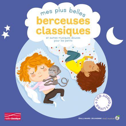 Mes plus belles berceuses classiques et autres musiques douces pour les petits - Elsa Fouquier, Cécile Gambini, Olivier Latyk, Charlotte Roederer