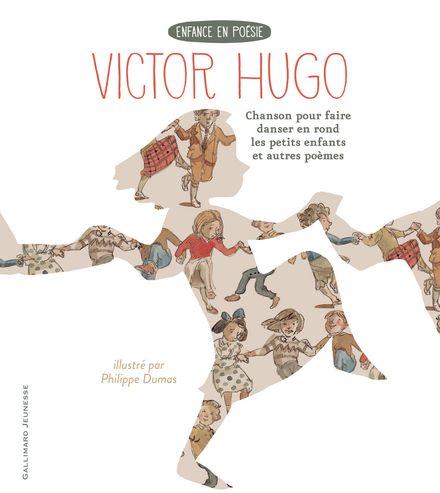Chanson pour faire danser en rond les petits enfants et autres poèmes - Philippe Dumas, Victor Hugo