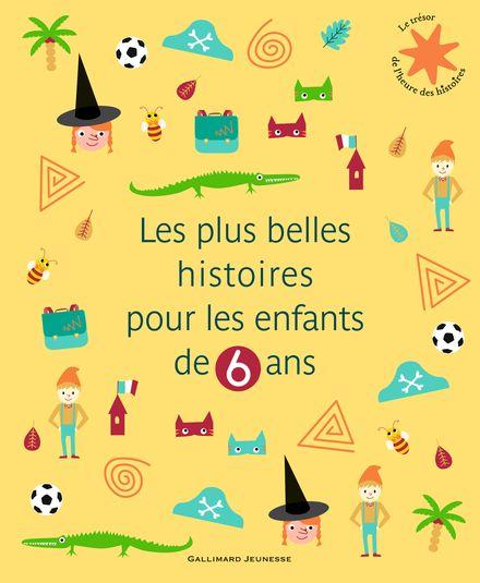 Les plus belles histoires pour les enfants de 6 ans -  un collectif d'illustrateurs