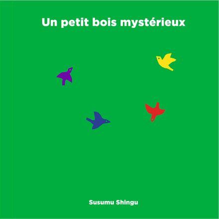 Un petit bois mystérieux - Susumu Shingu