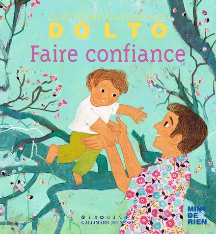 Faire confiance - Catherine Dolto, Colline Faure-Poirée, Frédérick Mansot