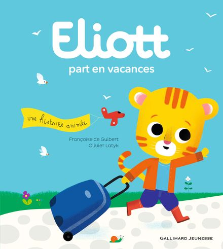 Eliott part en vacances - Françoise de Guibert, Olivier Latyk