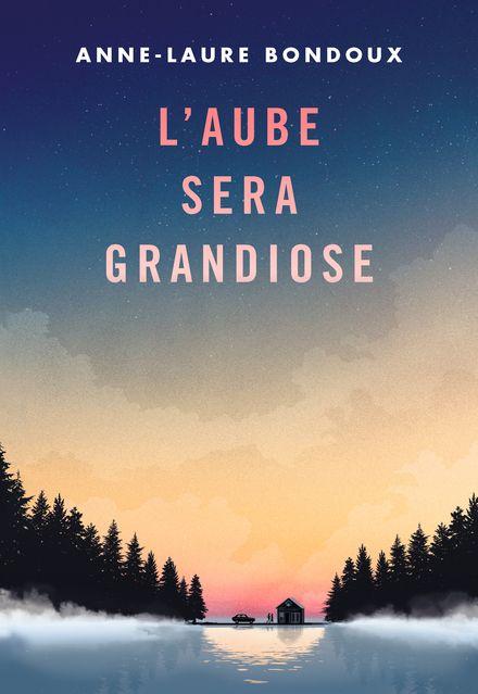L'aube sera grandiose - Anne-Laure Bondoux, Coline Peyrony