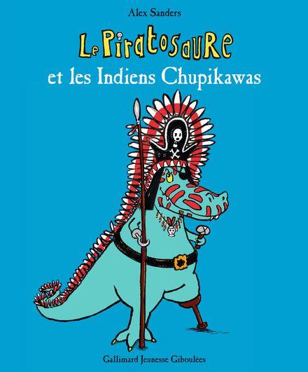Le Piratosaure et les Indiens Chupikawas - Alex Sanders