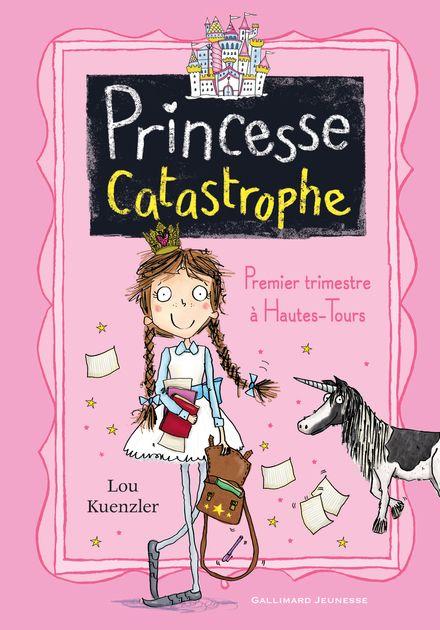 Princesse Catastrophe, 1 - Lou Kuenzler, Kimberley Scott